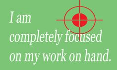 "My affirmation for today - ""I am completely focused on my work on hand."""