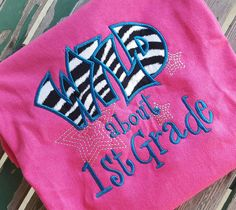 Wild about 1st Grade shirt Wild about First by trendyembroidery
