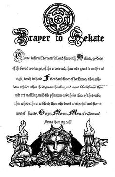 Hecate (Part of this prayer was used in the story Horror at Red Hook by HP Lovecraft)