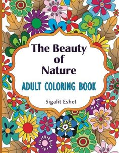 Introducing Adult Coloring Book The Beauty Of Nature For Adults With Beautiful Designs
