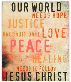 Nosso mundo precisa de #esperança #justiça #amor incondicional #paz #cura... Nosso mundo precisa seguir #Jesus #Cristo.  MDFe.org
