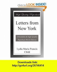 Letters from New York Lydia Maria Francis Child ,   ,  , ASIN: B004QOA902 , tutorials , pdf , ebook , torrent , downloads , rapidshare , filesonic , hotfile , megaupload , fileserve