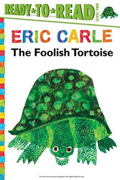 The Foolish Tortoise (The World of Eric Carle) by Richard Buckley. The foolish tortoise is tired of being so slow. He decides that the easiest way for him to move faster is to get out of his heavy shell. The only problem is, once he leaves his home, he's too scared to walk anywhere! This silly tortoise learns the hard way that there's no place like home. http://www.amazon.com/dp/1481435779/ref=cm_sw_r_pi_dp_8fKWvb036ATE8