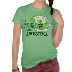 I dont get DRUNK I get AWESOME Tee Shirt $28.95