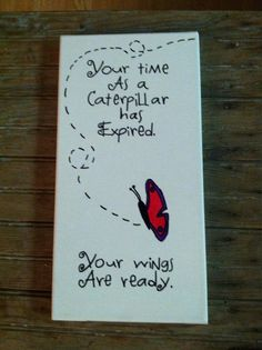 Your time as a caterpillar has expired. 7 x 14 stretched canvas. on Etsy, $14.00