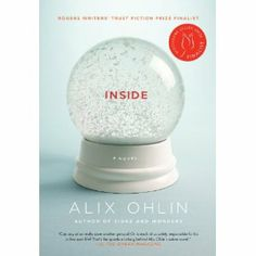 Inside: Alix Ohlin (Amazon.ca Editors' Pick: Best Books of 2012    Shortlisted for the Scotiabank Giller Prize and the Rogers Writers' Trust Fiction Prize, and selected as an Oprah's Book Club Summer Reading Pick)