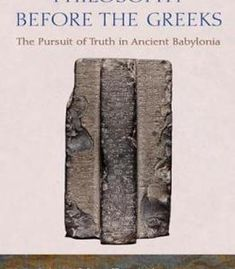 Philosophy Before The Greeks: The Pursuit Of Truth In Ancient Babylonia PDF