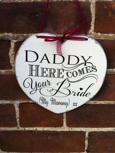 Distressed chic heart Daddy Here Comes Your Bride My Mummy wedding sign plaque