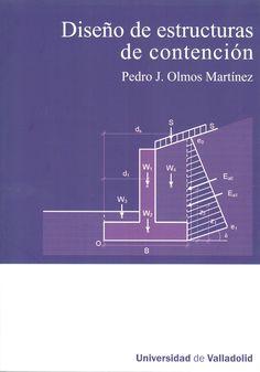 En el libro 'Diseño de estructuras de contención', se trata de establecer, desde el punto de vista de la Mecánica del Suelo, el comportamiento de los distintos tipos de estructuras de contención utilizados en las obras de edificación, urbanización y obras públicas. http://almena.uva.es/record=b1625127~S1*spi +info: (pinchando foto se accede a la página de EDUVA)