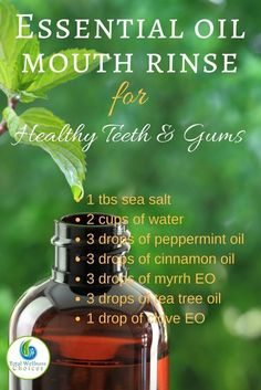 Essential oil mouth rinse for healthy teeth and gums and to improve overall oral health.