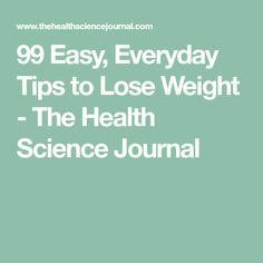 99 Easy, Everyday Tips to Lose Weight - The Health Science Journal