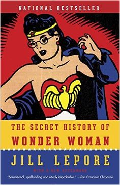 The Secret History of Wonder Woman. Click on the book cover to request this title at the Bill or Gales Ferry Libraries. 9/15