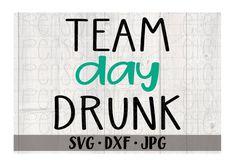 Team Day Drunk svg file Funny svg instant download Use | Etsy
