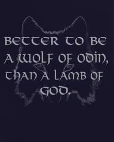 "Vikings: ~ ""Better to be a wolf of Oðin than a lamb of God."" ~ (or one from his ""flock"" of sheep - poor sheep!)"