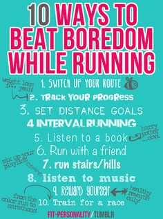 "Personal tips of mine are listen to good music, set a running and breathing rhythm that goes to ""1,2,3,4"" and most of all run a route that doesn't repeat often if at all because nothing kills runners joy like laps"