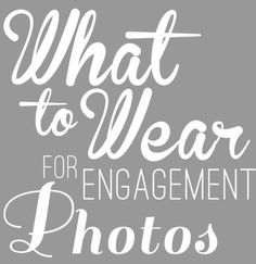 What to Wear to an Engagement Shoot. Great tips, and it also mentions what not to wear.