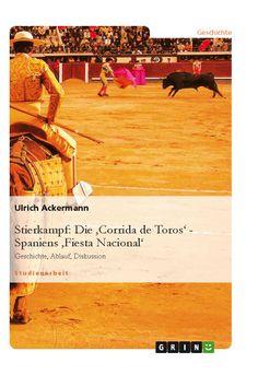 Stierkampf: Die 'Corrida de Toros' - Spaniens 'Fiesta Nacional'. GRIN: http://grin.to/Ejwem Amazon: http://grin.to/ZW5uP