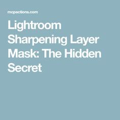 Lightroom Sharpening Layer Mask: The Hidden Secret