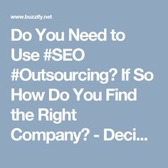 Do You Need to Use #SEO #Outsourcing? If So How Do You Find the Right Company? - Deciding to use SEO outsourcing for the first time can be quite nerve-wracking. Putting the success of your website in the search engines in someone else's hands is not an easy decision to make, but it could be the best decision you make if you want your site to succeed. The only thing you really need to worry about is finding a SEO company to trust.