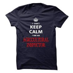 Can not keep calm I am an AGRICULTURAL INSPECTOR T-Shirts, Hoodies, Sweatshirts, Tee Shirts (23$ ==► Shopping Now!)