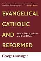 Evangelical, Catholic, and reformed : doctrinal essays on Barth and related themes #karlbarth #barththeology July 2015