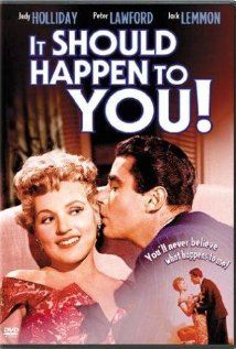(1954) ~ Judy Holliday, Jack Lemmon. Director: George Cukor. IMDB: 7.2 (VHS) ________________________ http://en.wikipedia.org/wiki/It_Should_Happen_to_You ________________________ http://www.rottentomatoes.com/m/it_should_happen_to_you/ ________________________ http://www.tcm.com/tcmdb/title/235/It-Should-Happen-to-You/ ________________________ http://www.allmovie.com/movie/it-should-happen-to-you-v25519