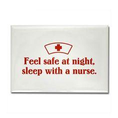 Feel Safe at Night, Sleep with a Nurse.