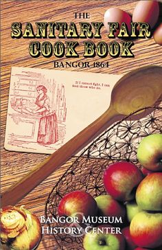 "cookbook  To commemorate local women and their roles in the Civil War, the Bangor Museum and History Center is republishing ""The Sanitary Fair Cookbook Bangor 1864."" The book contains 99 original recipes for food items sold at a three-day fundraising fair in Bangor in 1864."