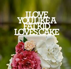 Stacked, Wedding Cake Topper,Lyrics,I love you like, I love you like a fat kid loves cake,wedding cake topper,custom cake topper