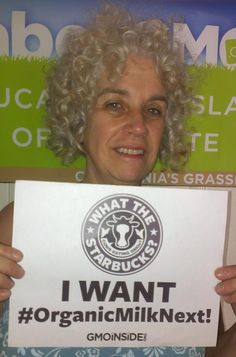 Tell Starbucks we want #OrganicMilkNext. Animals in CAFOs and dairies eat 40% of the GMOs. Let's help the animals and the planet's climate chaos by asking Starbucks to switch to organic milk. Go to the GMO Inside website and print out this page, then take a pic and post to Twitter, FB and Instagram. Spread the word now so that Oct 3 is a huge event! Be sure to use the #OrganicMilkNext hashtag so Starbucks sees it. Thanks!!  http://gmoinside.org/starbucks-national-day-action-organicmilknext/