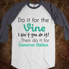 Do it for Cameron dallas NEED THIS SHIRT