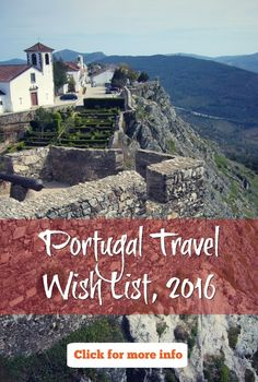 Wish List for Portugal Travel in 2016. Places I'd like to visit for the first time or revisit to see things I missed or that have changed. Use this for your own inspiration and planning your Portugal itinerary.