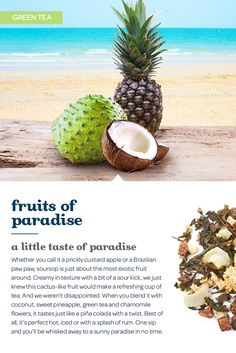 A little taste of paradise. With pineapple, coconut and an exotic taste of soursop, this tropical tea is a taste of sunny days ahead. It's amazing either hot or iced. Davids Tea, Coffee Heart, Types Of Tea, Pineapple Coconut, Tea Ideas, Fruit Arrangements, Exotic Fruit, Beverages, Drinks