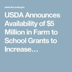 This is another article about the grants that are available for the farm to school program. This resource explains a little bit more about the program and the grants available.