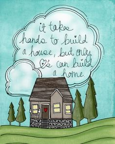 """""""Hearts can build a home"""""""