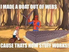 I made a boat out of webs cause that's how stuff works!