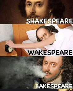 Shakespeare. Wakespeare. Bakespeare. (you can laugh now)