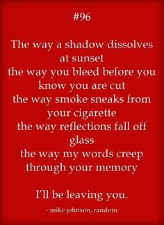 #96 The way a shadow dissolves at sunset the way you bleed...