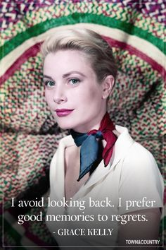 """I avoid looking back. I prefer good memories to regrets."" -Grace Kelly - 7 Of Our Favorite Grace Kelly Quotes  - TownandCountryMag.com"