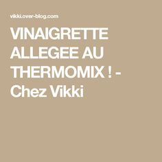 VINAIGRETTE ALLEGEE AU THERMOMIX ! - Chez Vikki