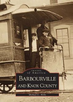 Barbourville  and  Knox  County   (KY)   (Images  of  America) by Michael  C.  Mills http://www.amazon.com/dp/0738505854/ref=cm_sw_r_pi_dp_QjEawb0BZGZCN