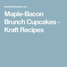 Maple-Bacon Brunch Cupcakes - Kraft Recipes