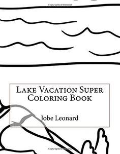Lake Vacation Super Coloring Book By Jobe Leonard
