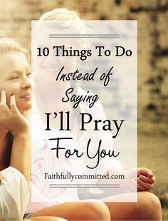 Stop Saying Ill Pray For You And Start Taking Action