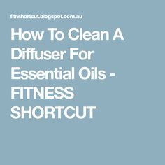 How To Clean A Diffuser For Essential Oils - FITNESS SHORTCUT