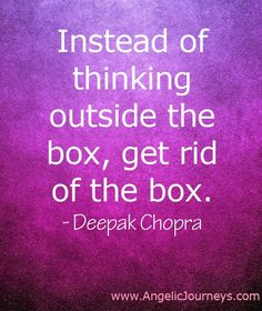 Get rid of the box. Deepak Chopra