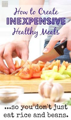 How To Create Inexpensive Healthy Meals | via @Kelly Snyder
