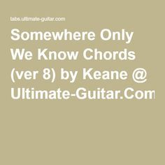Somewhere Only We Know Chords (ver 8) by Keane @ Ultimate-Guitar.Com