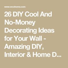 26 DIY Cool And No-Money Decorating Ideas for Your Wall - Amazing DIY, Interior & Home Design