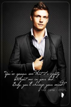 """NKOTBSB  """"You're gonna see that it's empty without me in your bed… Baby, you'll change your mind!""""  Nick Carter - DTOTL"""